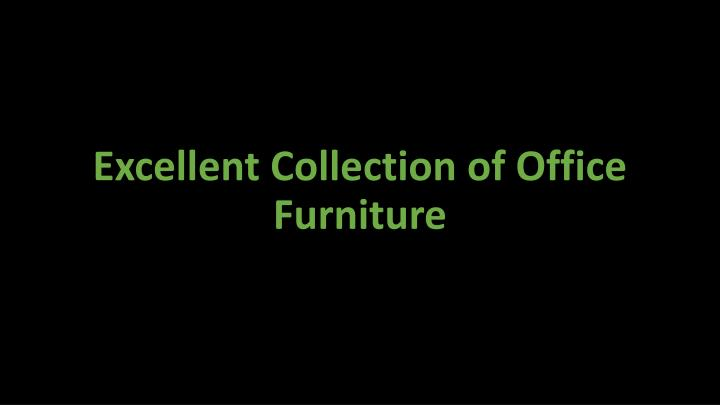 excellent collection of office furniture n.