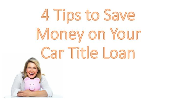 4 tips to save money on your car title loan n.