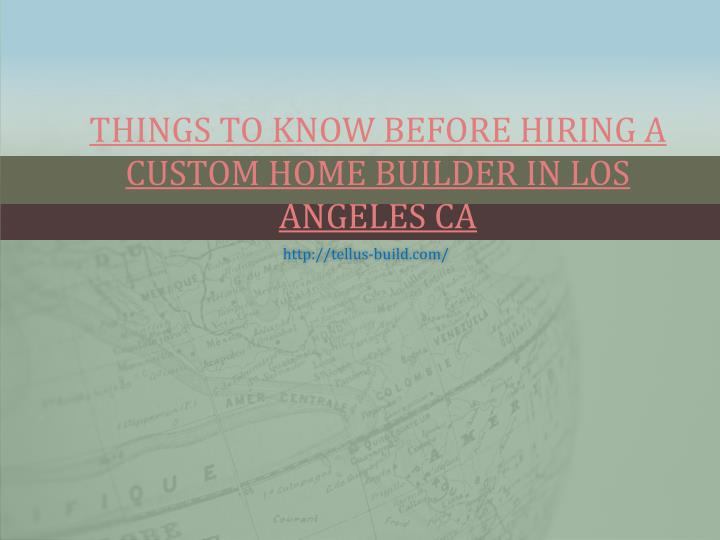 things to know before hiring a custom home builder in los angeles ca n.