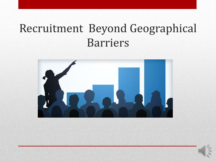 recruitment beyond geographical barriers n.