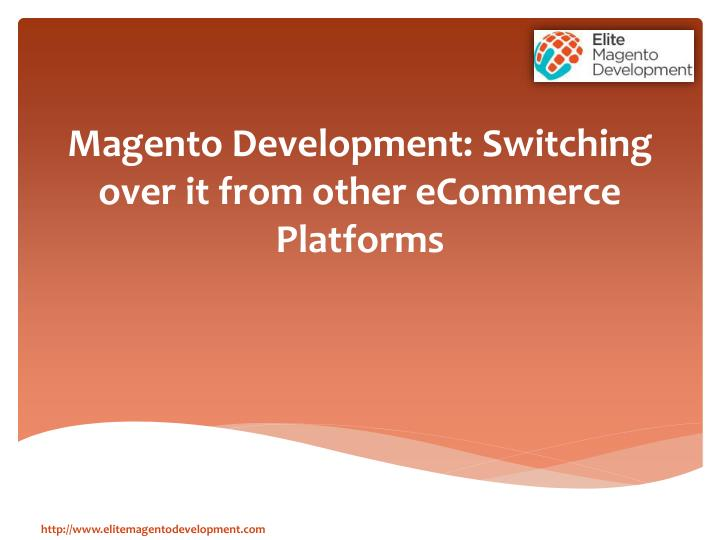 magento development switching over it from other ecommerce platforms n.