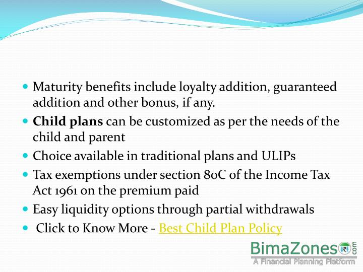 Maturity benefits include loyalty addition, guaranteed addition and other bonus, if any.