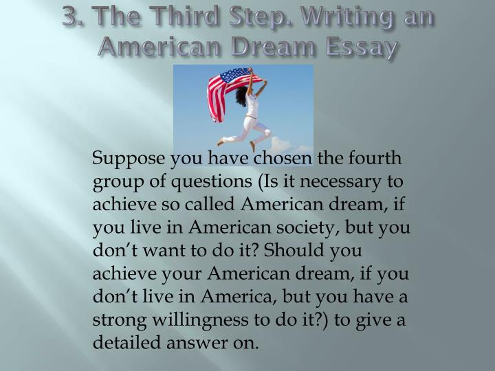 Ppt  American Dream Essay Powerpoint Presentation  Id The Third Step Writing An American Dream Essay How To Write An Essay Proposal also Buy Essay Papers  General Essay Topics In English