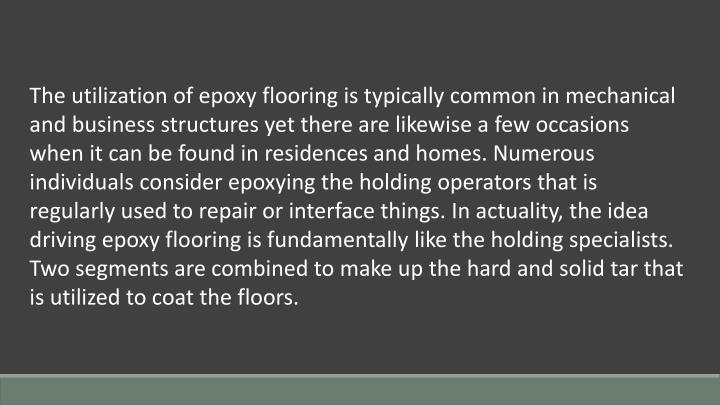The utilization of epoxy flooring is typically common in mechanical and business structures yet ther...