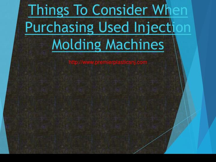 things to consider when purchasing used injection molding machines n.
