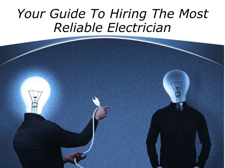 Your guide to hiring the most reliable electrician