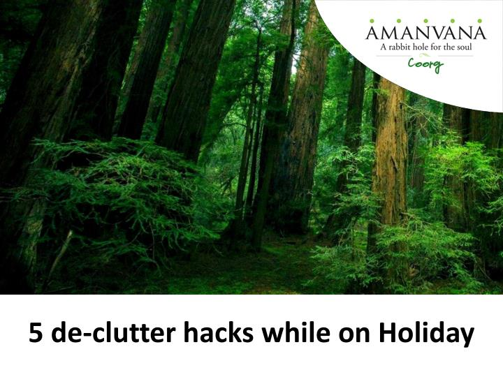 5 de clutter hacks while on holiday n.