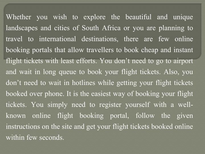 Whether you wish to explore the beautiful and unique landscapes and cities of South Africa or you ar...