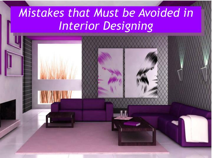 mistakes that must be avoided in interior designing n.