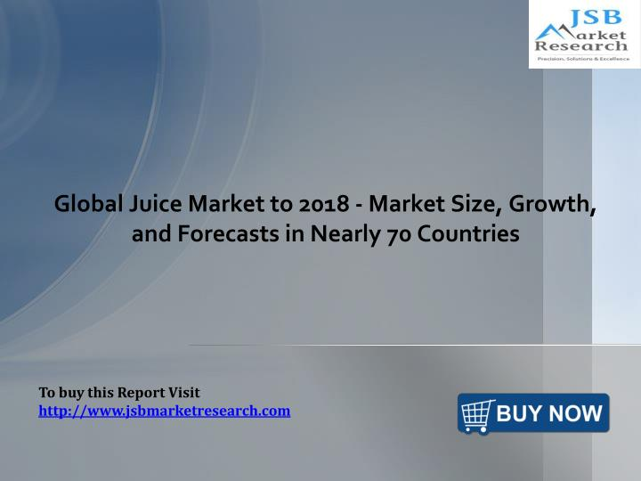 global juice market to 2018 market size growth and forecasts in nearly 70 countries n.