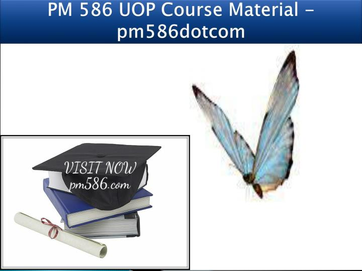 pm 586 uop course material pm586dotcom n.