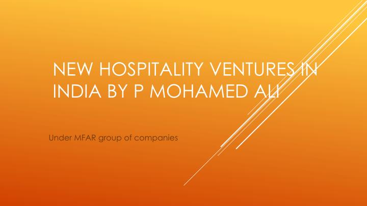 new hospitality ventures in india by p mohamed ali n.