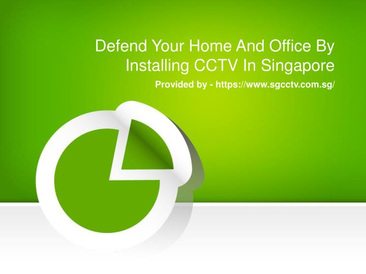 defend your home and office by installing cctv in singapore n.