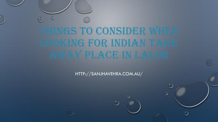 things to consider when looking for indian take away place in lalor