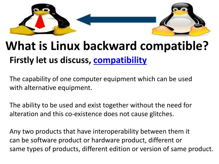 What is Linux backward compatible?
