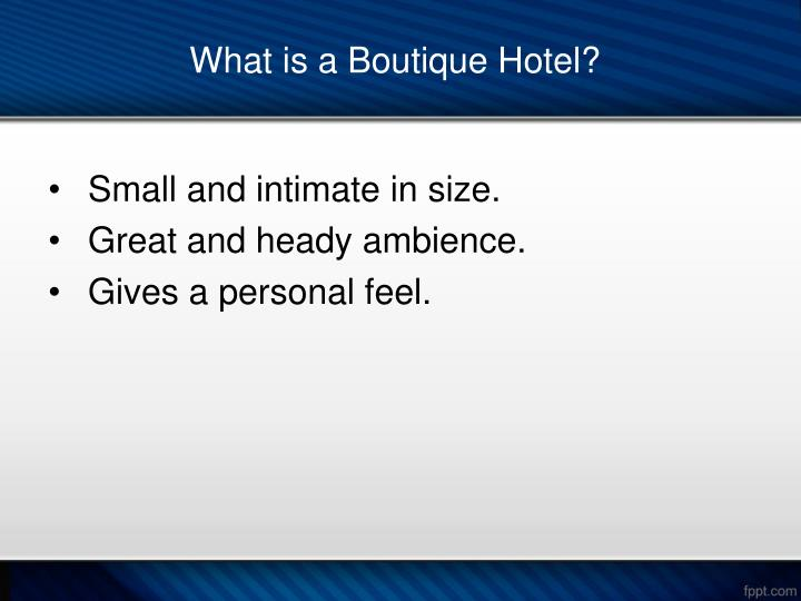 Ppt what are boutique hotels and how different are they for What is a boutique hotel