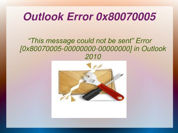 this message could not be sent error 0x80070005 00000000 00000000 in outlook 2010 n.