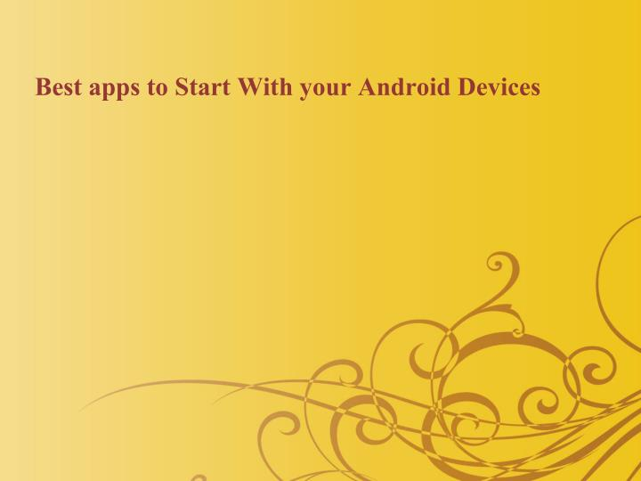 best apps to start with your android devices n.