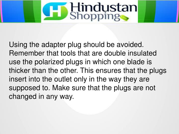 Using the adapter plug should be avoided.
