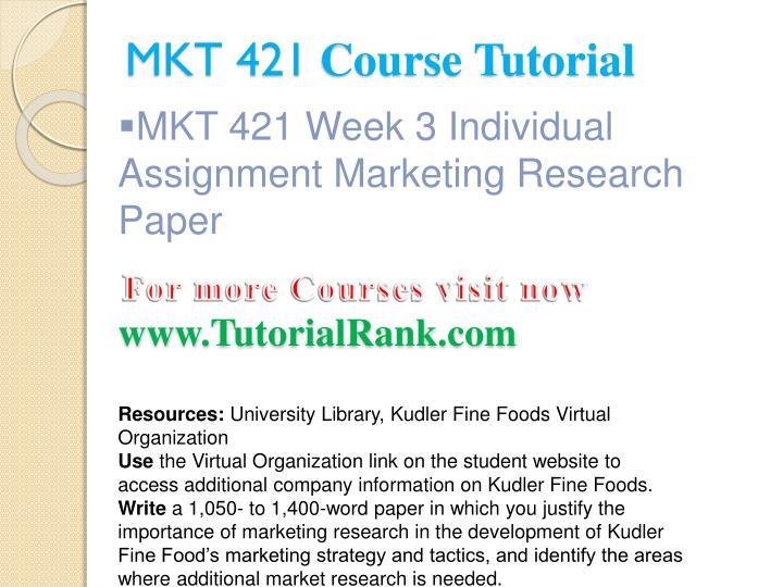 mkt 421 week 3 individual assignment marketing research paper Mkt 421 week 2 individual assignment marketing mix paper the marketing research approach you would use to develop mkt 421 week 3 individual assignment.