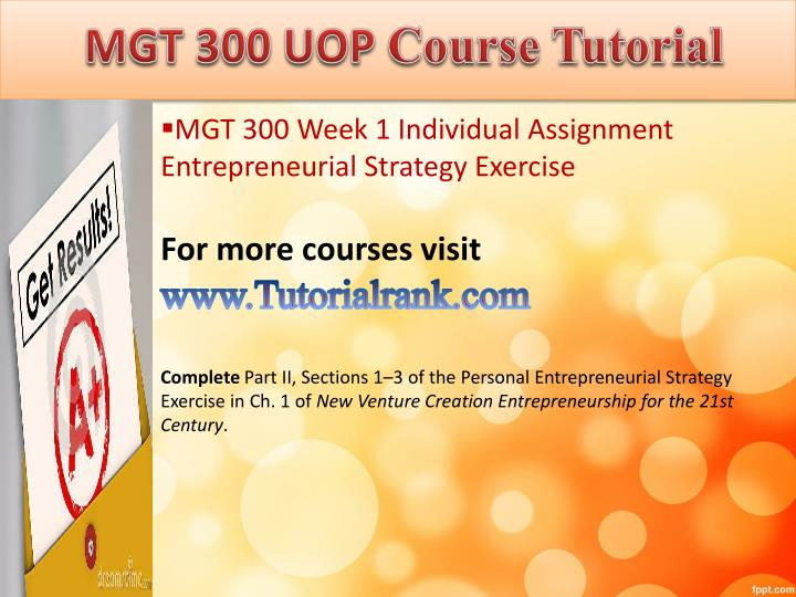 mgt 300 entire course A concentration is not required, but all students must complete a minimum of three 300 or 400-level management courses beyond the core.
