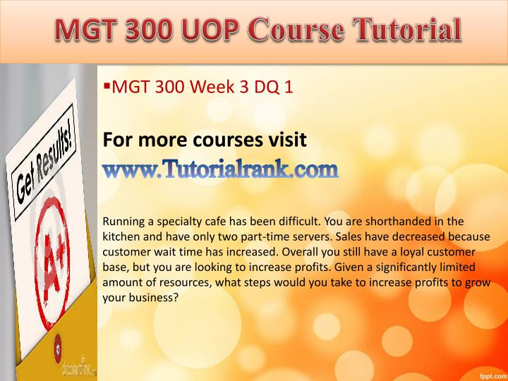 mgt 300 In addition to blw 201, mgt 300, mgt 301, and ics 394 or ics 395, a student  majoring in management is required to complete the following.