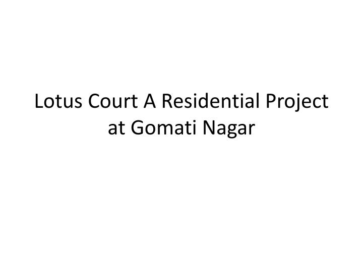 Lotus court a residential project at gomati nagar