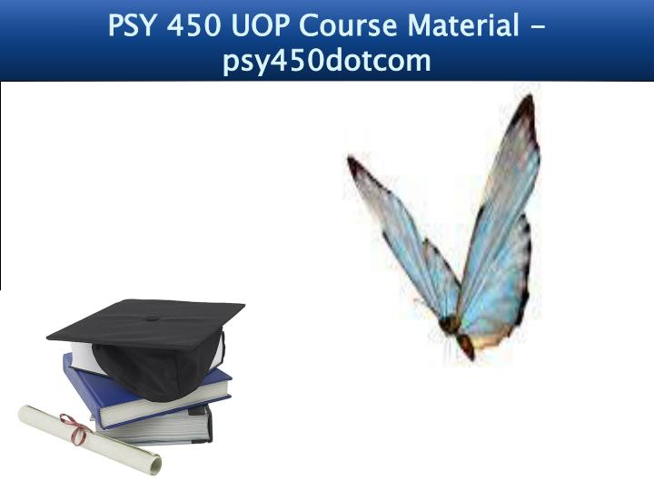 Psy 450 uop course material psy450dotcom