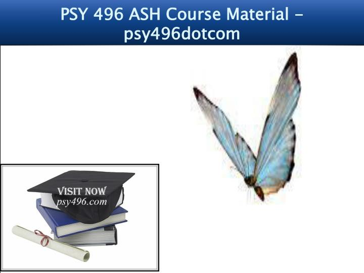 psy 496 ash course material psy496dotcom n.