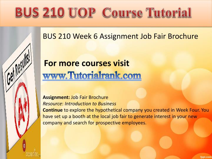 bus 210 week 6 job fair brochure Bus210 entire course link continue to explore the hypothetical company you created in week four.
