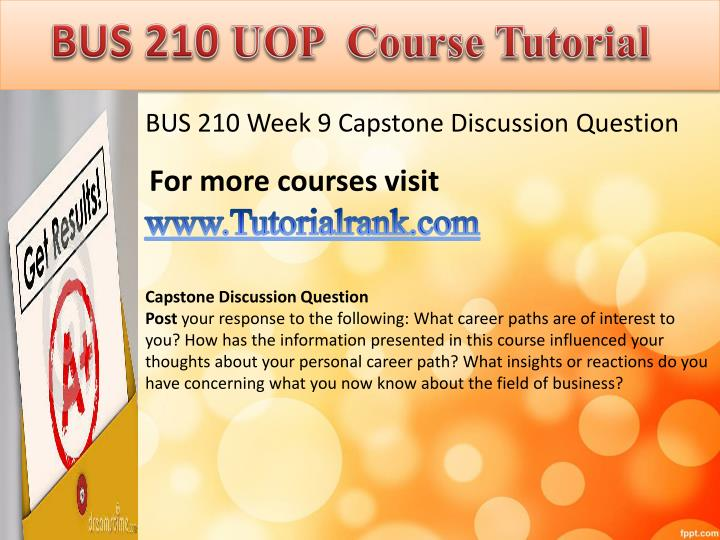 it 210 capstone discussion question Check out our top free essays on capstone to help you write your own essay cmc 210 week 9 capstone discussion question post your response to the.