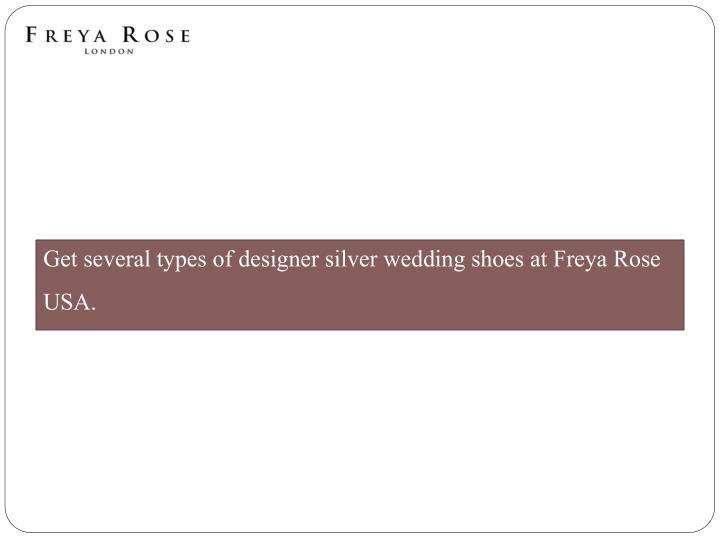 Get several types of designer silver wedding shoes at freya rose usa