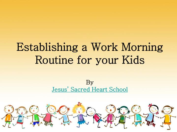 establishing a work morning routine for your kids by jesus sacred heart school n.