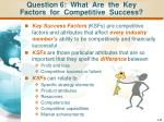 question 6 what are the key factors for competitive success