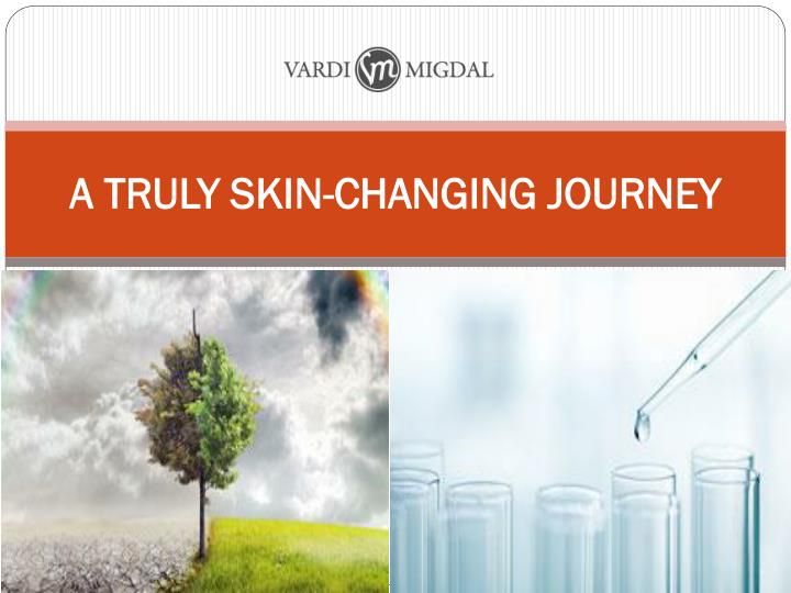 a truly skin changing journey n.