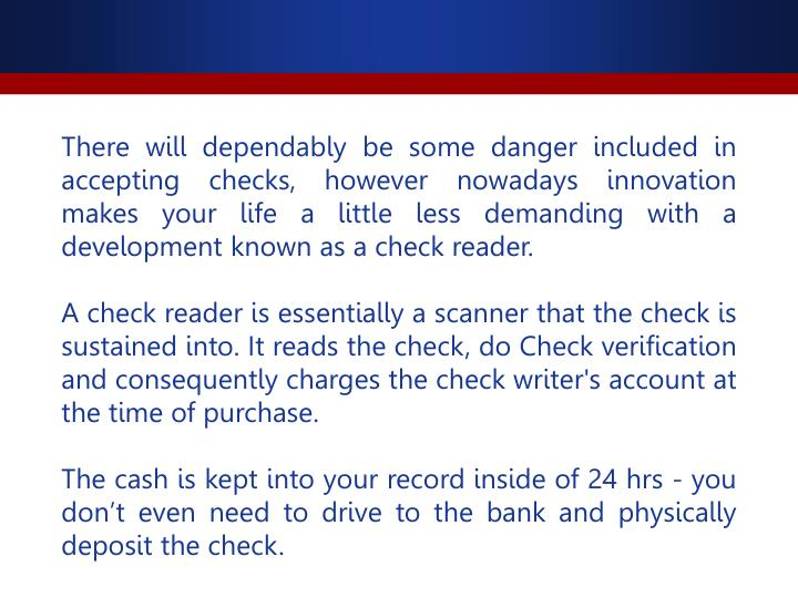 There will dependably be some danger included in accepting checks, however nowadays innovation makes your life a little less demanding with a development known as a check reader.