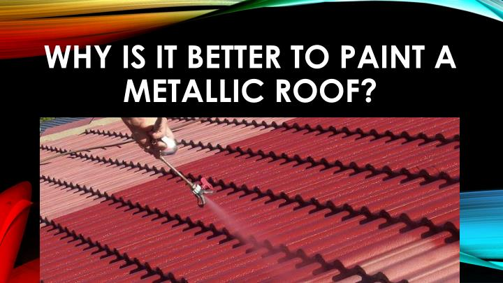 why is it better to paint a metallic roof n.