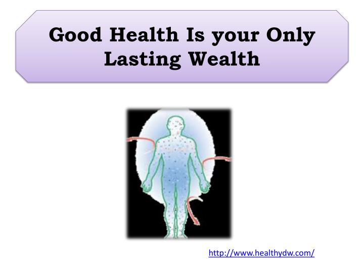 good health is your only lasting wealth n.