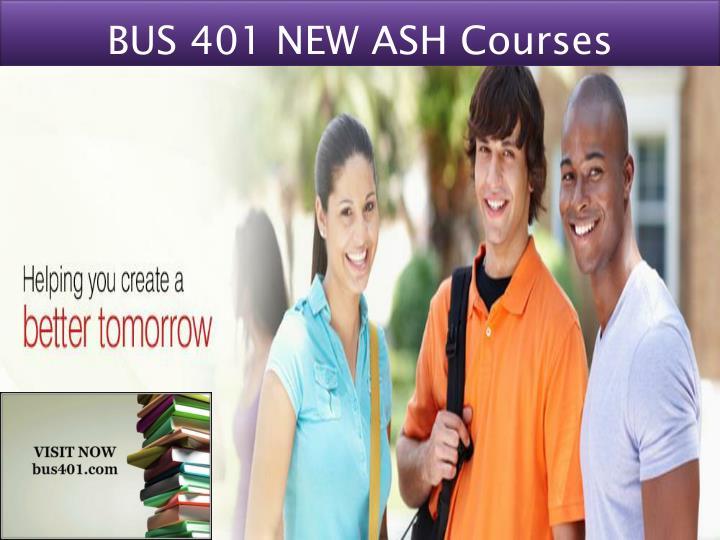 BUS 401 NEW ASH Courses
