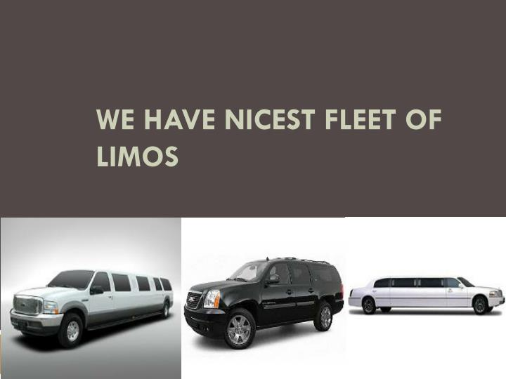 we have nicest fleet of limos n.