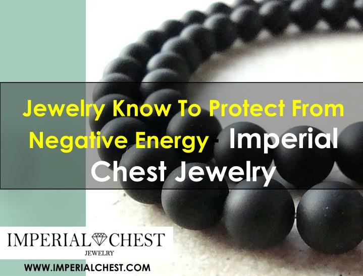 jewelry know to protect from negative energy imperial chest jewelry n.