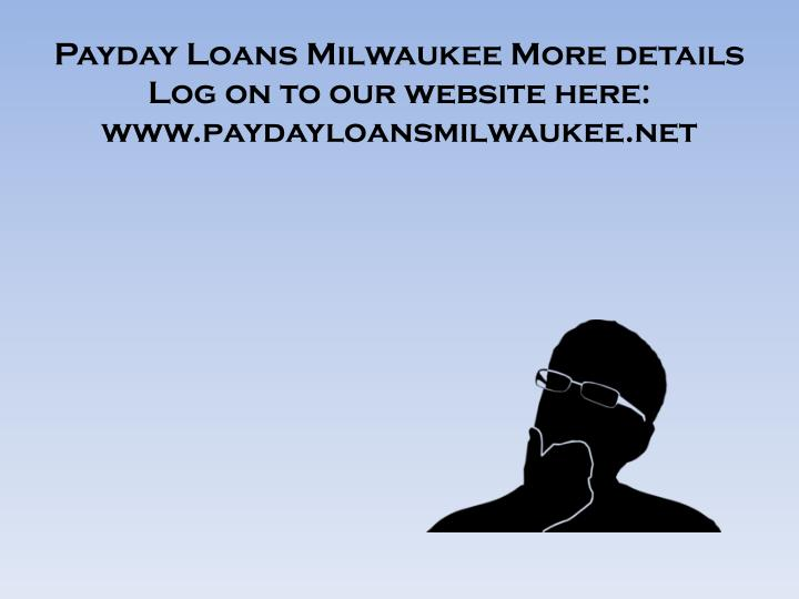 Payday Loans Milwaukee More details Log on to our website here: www.paydayloansmilwaukee.net
