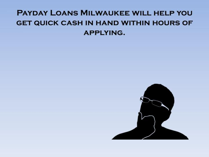 Payday loans milwaukee will help you get quick cash in hand within hours of applying