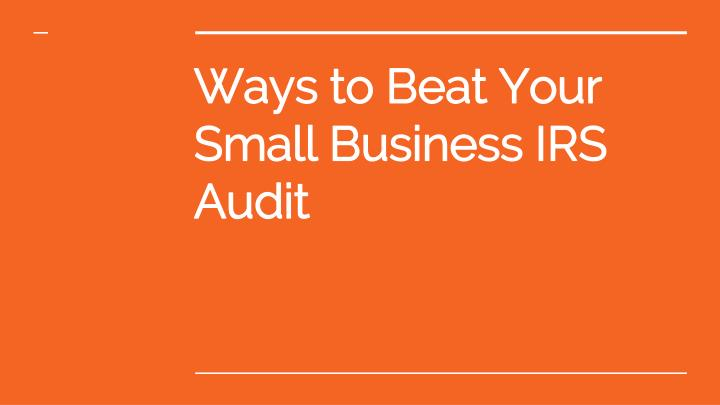 Ways to beat your small business irs audit