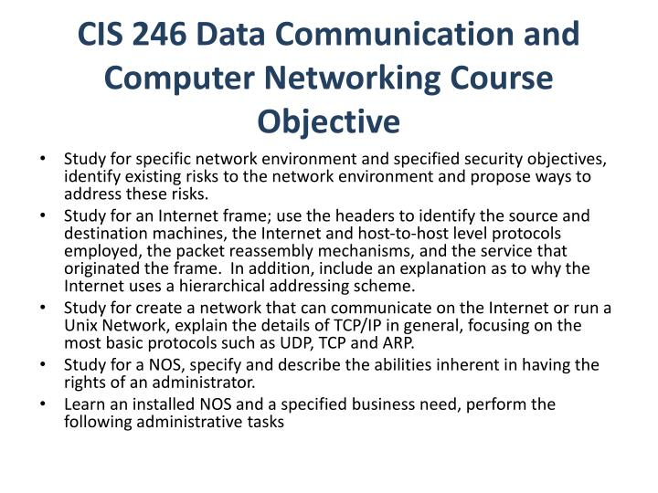 cis data communications concepts wans Investigate analog and digital signaling, communication media, and other fundamental networking concepts compare and contrast common carrier (wan) services compare and contrast hardware such as modems, channel service unit/data service units (csu/dsu), switches, and routers.