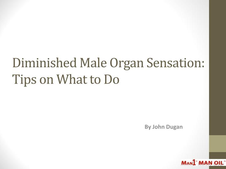 diminished male organ sensation tips on what to do n.