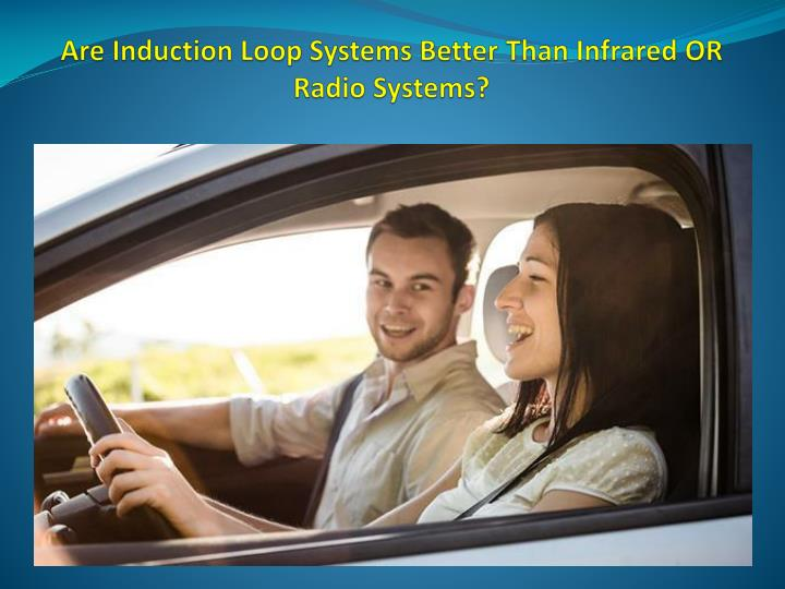 are induction loop systems better than infrared or radio systems n.