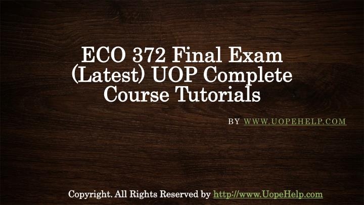 eco 372 final exam free essay Eco/372 final exam eco/372 final exam study guide how to use this study guide  sign up to access full essay this is a premium essay for upgraded members eco/372– principles  dq1: unions state that individuals should be free to join, yet then argue that those organizations represented by a union should enforce the agency shop illustrate.