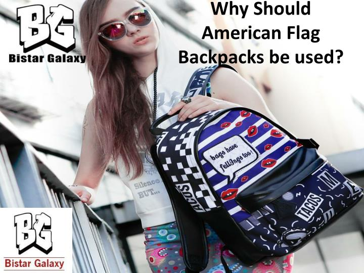 why should american flag backpacks be u sed n.