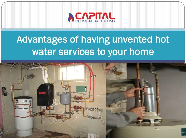 advantages of having unvented hot water services to your home n.